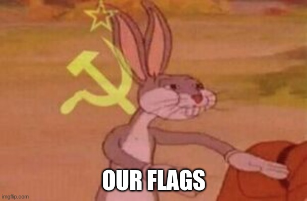 our | OUR FLAGS | image tagged in our | made w/ Imgflip meme maker
