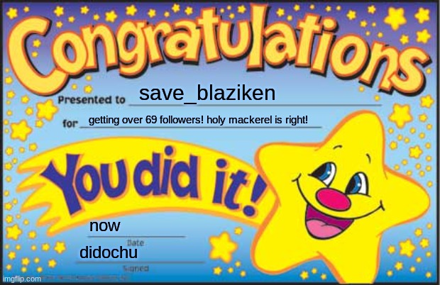 Happy Star Congratulations |  save_blaziken; getting over 69 followers! holy mackerel is right! now; didochu | image tagged in memes,happy star congratulations | made w/ Imgflip meme maker
