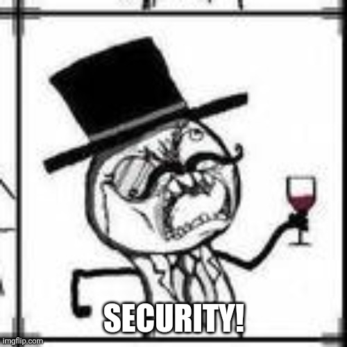 Fancy Rage Face | SECURITY! | image tagged in fancy rage face | made w/ Imgflip meme maker