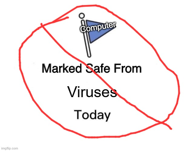 Marked Safe From |  Computer; Viruses | image tagged in memes,marked safe from | made w/ Imgflip meme maker