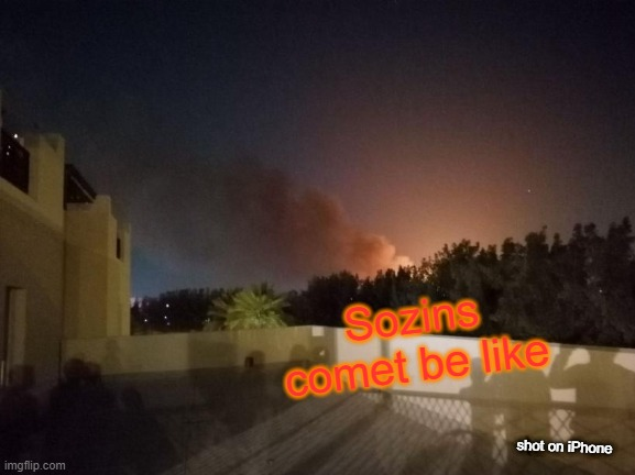 Meteor (was actully a fire in ma comunity) |  Sozins comet be like; shot on iPhone | image tagged in avatar the last airbender,fire | made w/ Imgflip meme maker
