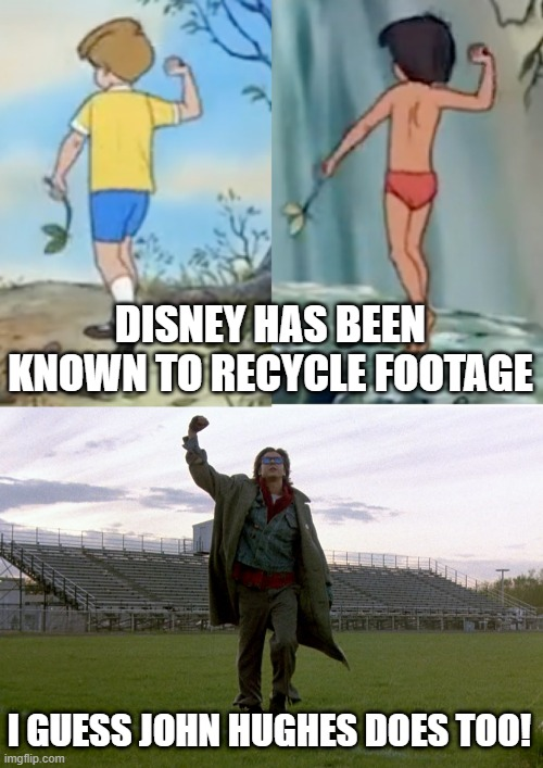 When You See It... |  DISNEY HAS BEEN KNOWN TO RECYCLE FOOTAGE; I GUESS JOHN HUGHES DOES TOO! | image tagged in breakfast club | made w/ Imgflip meme maker