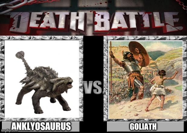 War of the giants |  ANKLYOSAURUS; GOLIATH | image tagged in death battle,dinosaurs,animals,bible | made w/ Imgflip meme maker