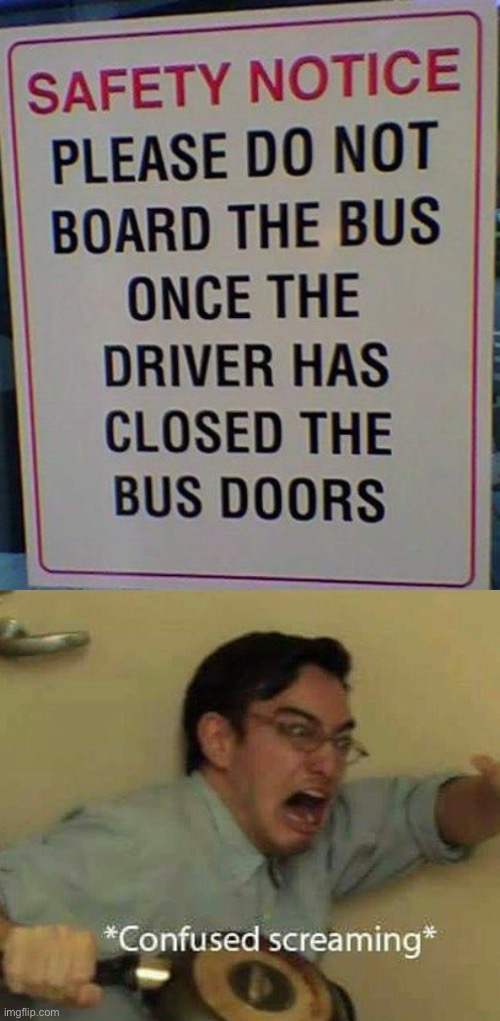How is this even possible??? | image tagged in confused screaming,funny,stupid signs,you had one job just the one,fails,bus driver | made w/ Imgflip meme maker