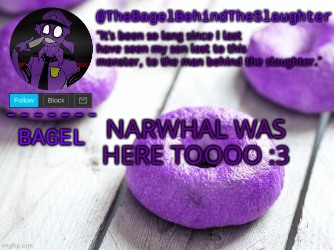 couldnt fine the lazy bagel temp, so i used yor old one -c- |  NARWHAL WAS HERE TOOOO :3 | image tagged in announcement thingy new | made w/ Imgflip meme maker