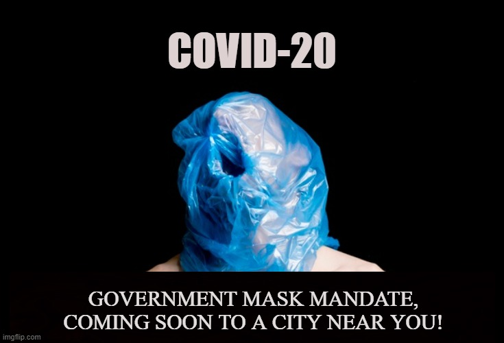 Suffocating Freedom |  COVID-20; GOVERNMENT MASK MANDATE, COMING SOON TO A CITY NEAR YOU! | image tagged in coronavirus,covid-19,masks,vaccines,mandates,cdc | made w/ Imgflip meme maker