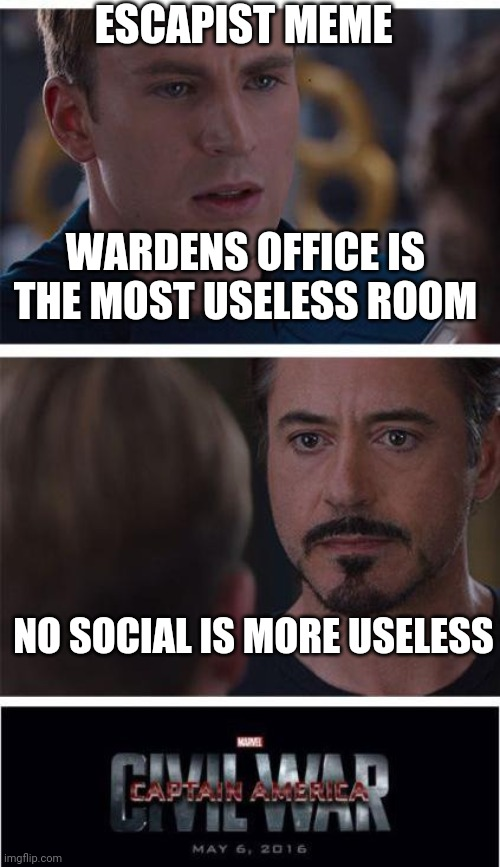 Marvel Civil War 1 |  ESCAPIST MEME; WARDENS OFFICE IS THE MOST USELESS ROOM; NO SOCIAL IS MORE USELESS | image tagged in memes,marvel civil war 1 | made w/ Imgflip meme maker