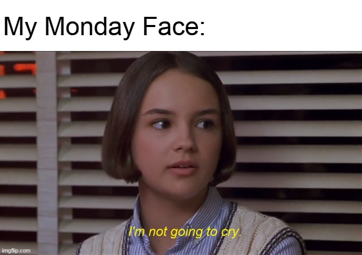 Monday Face |  My Monday Face: | image tagged in mary anne of the baby-sitters club i'm not going to cry,memes,mondays | made w/ Imgflip meme maker