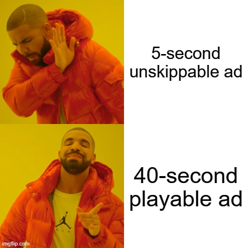 Drake Hotline Bling |  5-second unskippable ad; 40-second playable ad | image tagged in memes,drake hotline bling | made w/ Imgflip meme maker
