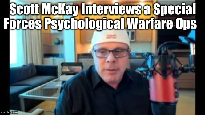 Scott McKay Interviews A Special Forces Psychological Warfare Ops Soldier  (Video)