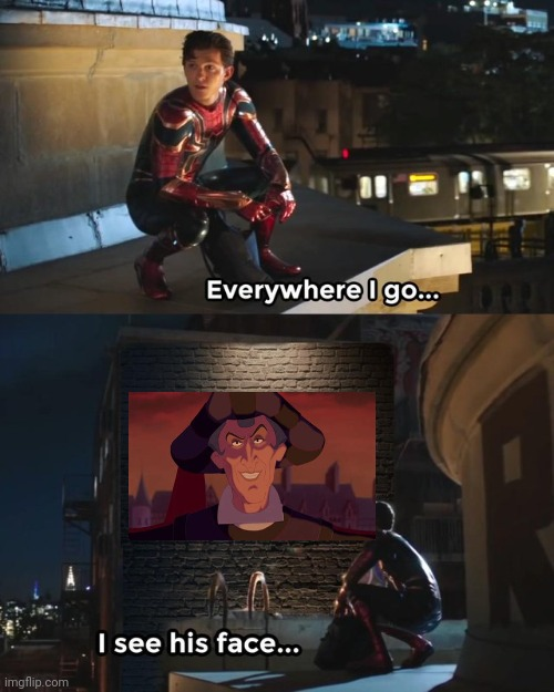 It's official. I have an unhealthy obsession with Frollo | image tagged in everywhere i go i see his face | made w/ Imgflip meme maker