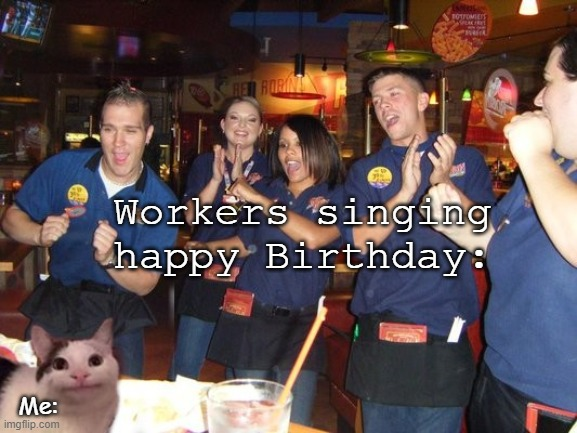 Oh this isn't that bad- *people start walking over singing happy birthday* oh god... |  Workers singing happy Birthday:; Me: | image tagged in happy birthday,uncomfortable,tears | made w/ Imgflip meme maker
