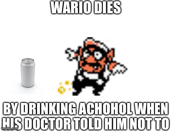Because his order was wrong.mp3 oh crap where is the stream |  WARIO DIES; BY DRINKING ACHOHOL WHEN HIS DOCTOR TOLD HIM NOT TO | image tagged in die,right,away | made w/ Imgflip meme maker