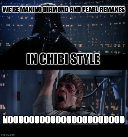 Diamond and Pearl Remakes |  WE'RE MAKING DIAMOND AND PEARL REMAKES; IN CHIBI STYLE; NOOOOOOOOOOOOOOOOOOOOOO | image tagged in memes,star wars no,pokemon,diamond,pearl,remake | made w/ Imgflip meme maker