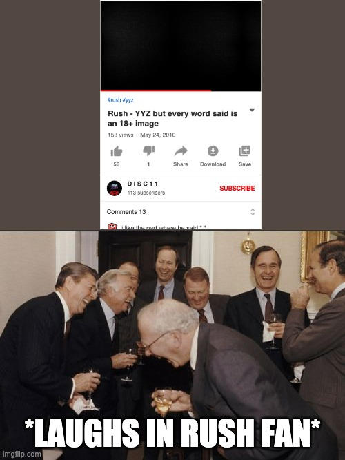 *laughs in Rush fan* |  *LAUGHS IN RUSH FAN* | image tagged in memes,laughing men in suits,2112,instrumental,yyz | made w/ Imgflip meme maker