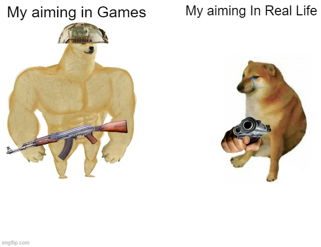 Buff Doge vs. Cheems |  My aiming in Games; My aiming In Real Life | image tagged in memes,buff doge vs cheems,csgo,aim,guns | made w/ Imgflip meme maker