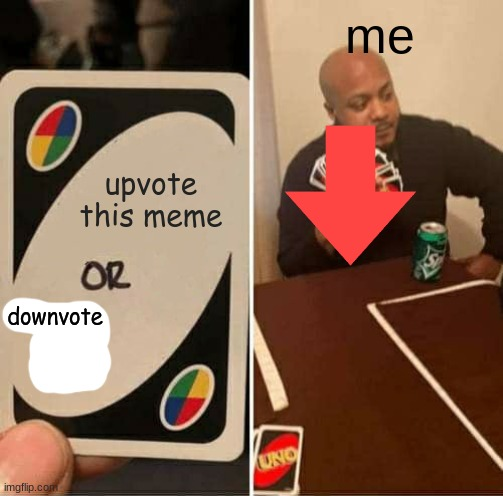 upvote this meme me downvote | image tagged in memes,uno draw 25 cards | made w/ Imgflip meme maker