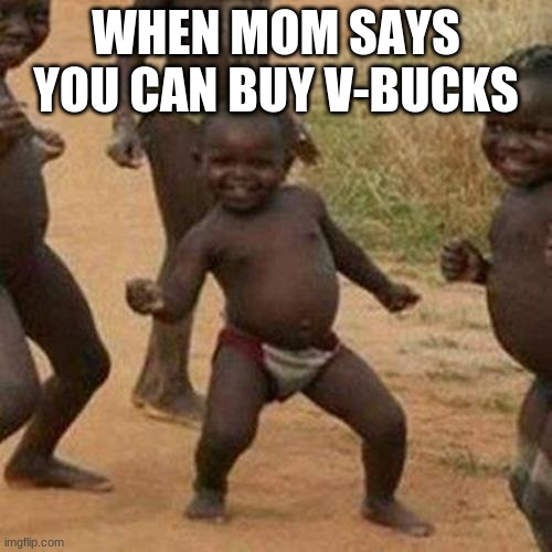 V-Bucks |  WHEN MOM SAYS YOU CAN BUY V-BUCKS | image tagged in memes,third world success kid | made w/ Imgflip meme maker