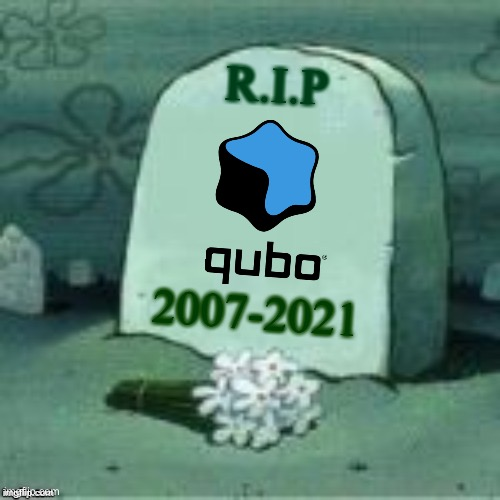 R.I.P Qubo |  R.I.P; 2007-2021 | image tagged in here lies x,qubo,rip | made w/ Imgflip meme maker