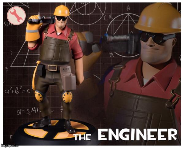 image tagged in the engineer | made w/ Imgflip meme maker
