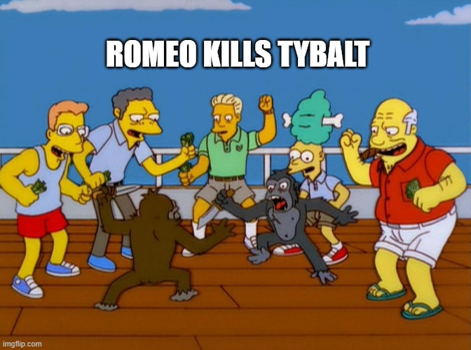 Simpsons Monkey Fight |  ROMEO KILLS TYBALT | image tagged in simpsons monkey fight | made w/ Imgflip meme maker