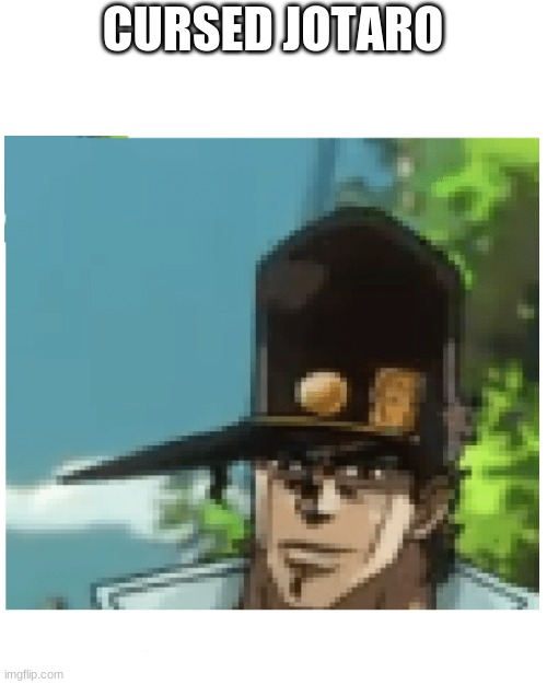 Oof |  CURSED JOTARO | image tagged in jjba,shitpost,cursed,jotaro,stop reading the tags,jojo's bizarre adventure | made w/ Imgflip meme maker