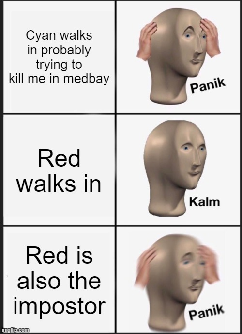 Stonks |  Cyan walks in probably trying to kill me in medbay; Red walks in; Red is also the impostor | image tagged in memes,panik kalm panik,stonks,trends,funny,meme | made w/ Imgflip meme maker