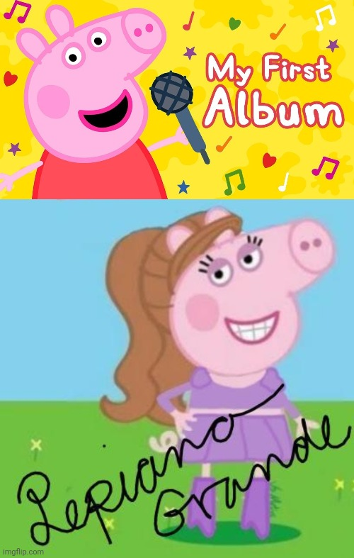 peppa | image tagged in peppa pig,ariana grande,music,funny,fun,songs | made w/ Imgflip meme maker