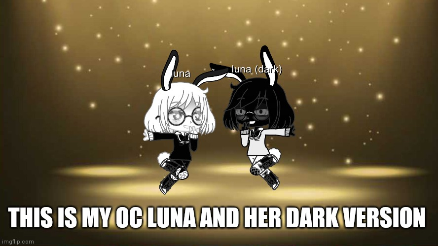 What do you think |  THIS IS MY OC LUNA AND HER DARK VERSION | made w/ Imgflip meme maker