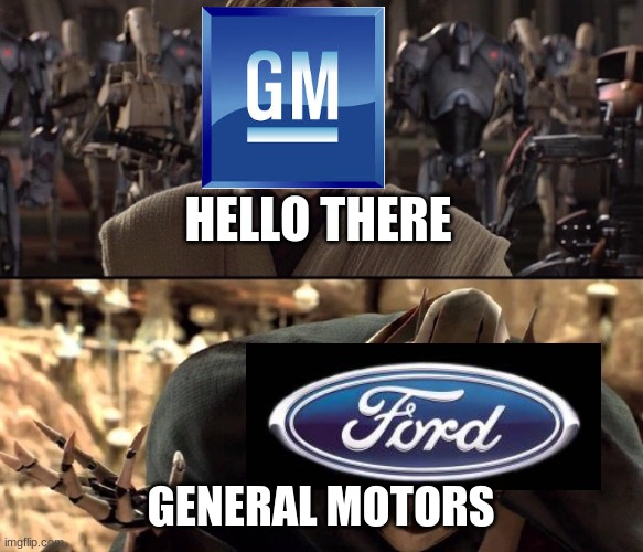 Ford vs. GM rivalry in a nutshell |  HELLO THERE; GENERAL MOTORS | image tagged in hello there,car memes,star wars,chevy,ford,vehicle | made w/ Imgflip meme maker