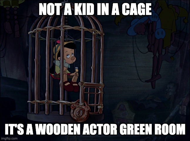 Not kids in cages |  NOT A KID IN A CAGE; IT'S A WOODEN ACTOR GREEN ROOM | image tagged in pinocchio in cage | made w/ Imgflip meme maker