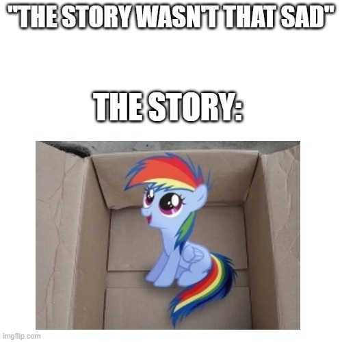 "My Little Dashie |  ""THE STORY WASN'T THAT SAD""; THE STORY: 
