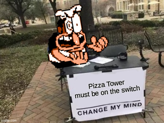 Change My Mind |  Pizza Tower must be on the switch | image tagged in memes,change my mind,pizza tower,nintendo switch | made w/ Imgflip meme maker