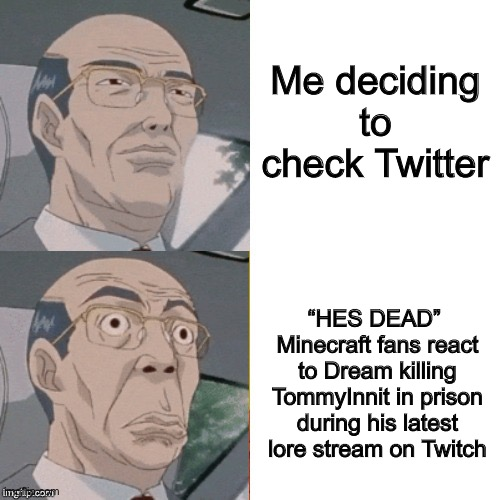 "Oh god |  Me deciding to check Twitter; ""HES DEAD""  Minecraft fans react to Dream killing TommyInnit in prison during his latest lore stream on Twitch 