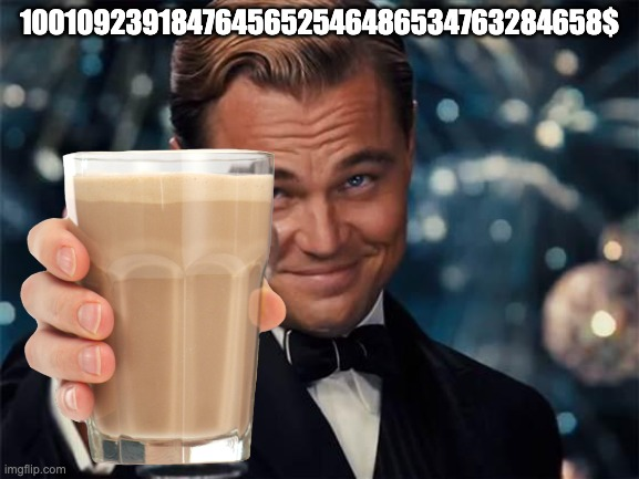 1001092391847645652546486534763284658$ | image tagged in have some choccy milk | made w/ Imgflip meme maker