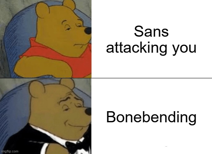 water, earth, fire, and BONE |  Sans attacking you; Bonebending | image tagged in memes,tuxedo winnie the pooh,avatar the last airbender,undertale | made w/ Imgflip meme maker