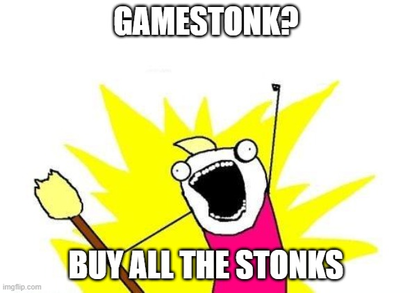 X All The Y |  GAMESTONK? BUY ALL THE STONKS | image tagged in memes,x all the y | made w/ Imgflip meme maker