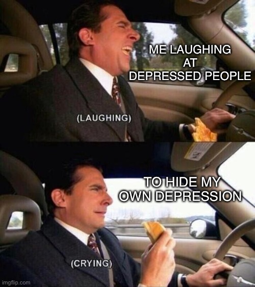sad but true :D |  ME LAUGHING AT DEPRESSED PEOPLE; TO HIDE MY OWN DEPRESSION | image tagged in laughing crying -no spacing-,depression,lol,sad | made w/ Imgflip meme maker