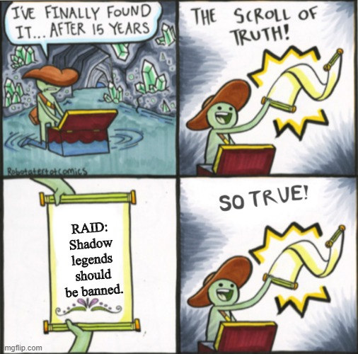 Yus |  RAID: Shadow legends should be banned. | image tagged in the real scroll of truth,yes,funny,memem,e,a | made w/ Imgflip meme maker