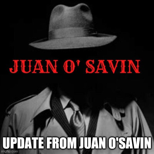 UPDATE FROM JUAN O'SAVIN | made w/ Imgflip meme maker