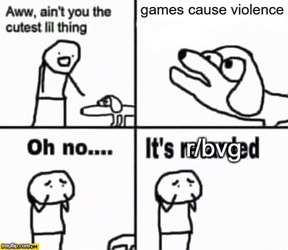 NO ESPANOL NO NO NO |  games cause violence; r/bvg | image tagged in o h n o its bvg | made w/ Imgflip meme maker