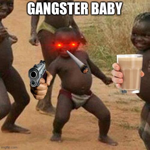Gangster Baby |  GANGSTER BABY | image tagged in memes,third world success kid | made w/ Imgflip meme maker