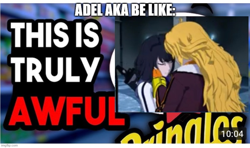 ADEL AKA BE LIKE: | image tagged in rwby | made w/ Imgflip meme maker