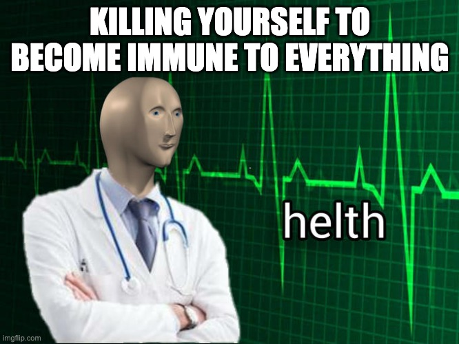 Stonks Helth |  KILLING YOURSELF TO BECOME IMMUNE TO EVERYTHING | image tagged in stonks helth | made w/ Imgflip meme maker