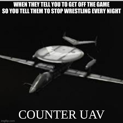 WHEN THEY TELL YOU TO GET OFF THE GAME SO YOU TELL THEM TO STOP WRESTLING EVERY NIGHT; COUNTER UAV | image tagged in cod,black ops | made w/ Imgflip meme maker