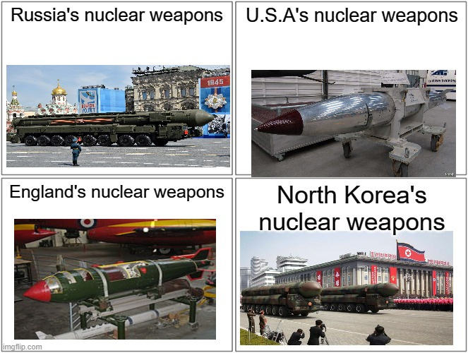 which have the most nuclear weapons? |  Russia's nuclear weapons; U.S.A's nuclear weapons; England's nuclear weapons; North Korea's nuclear weapons | image tagged in blank comic panel 2x2,nuclear bomb,england,usa,north korea,russia | made w/ Imgflip meme maker