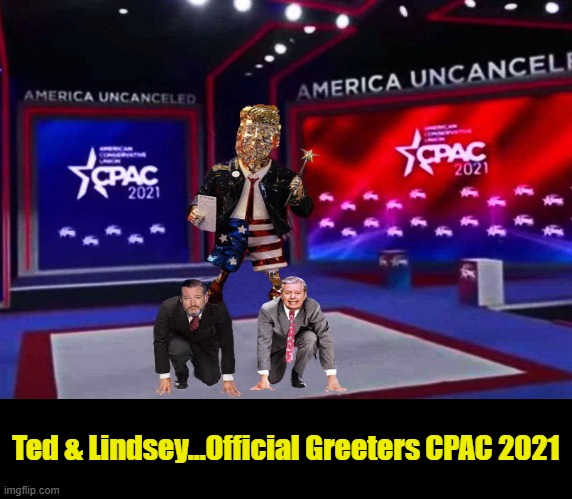 FROM THE CPAC 2021 SCRAPBOOK.... |  Ted & Lindsey...Official Greeters CPAC 2021 | image tagged in lindsey graham,ted cruz,morons,scumbag republicans,clown car republicans | made w/ Imgflip meme maker