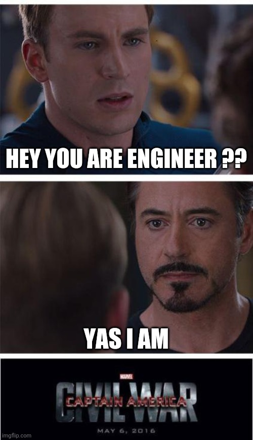 Marvel Civil War 1 |  HEY YOU ARE ENGINEER ?? YAS I AM | image tagged in memes,marvel civil war 1 | made w/ Imgflip meme maker