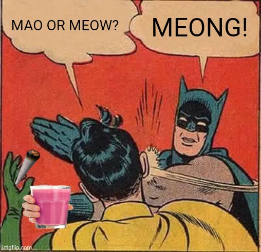 Batman Slapping Robin |  MAO OR MEOW? MEONG! | image tagged in memes,batman slapping robin,cats | made w/ Imgflip meme maker