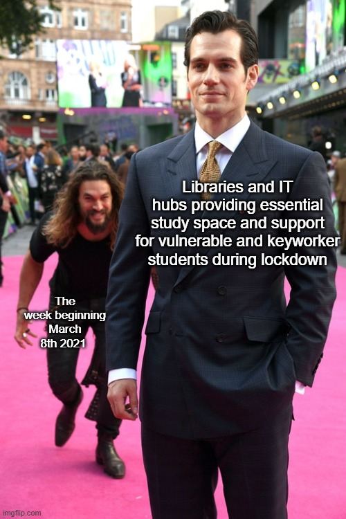 Schools Reopening |  Libraries and IT hubs providing essential study space and support for vulnerable and keyworker students during lockdown; The week beginning March 8th 2021 | image tagged in libraries,college,coronavirus,schools | made w/ Imgflip meme maker